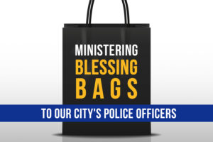 Ministering 'BLESSING Bags' to Police Officers