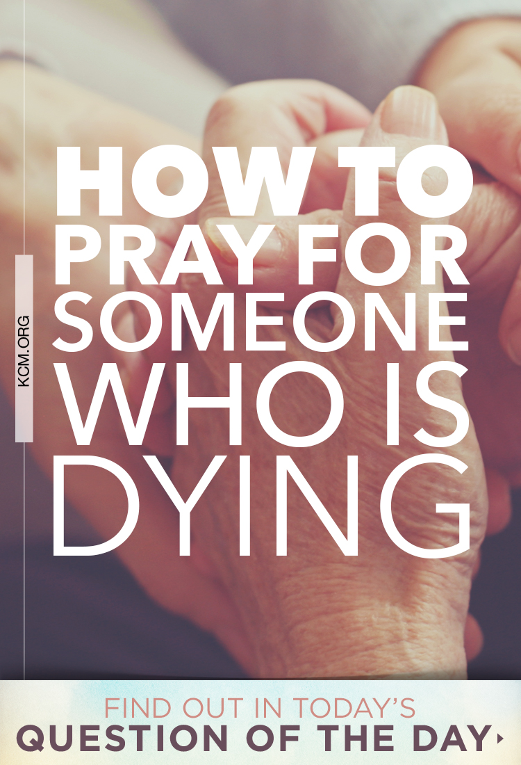 Can I pray for my elderly loved one to pass away peacefully