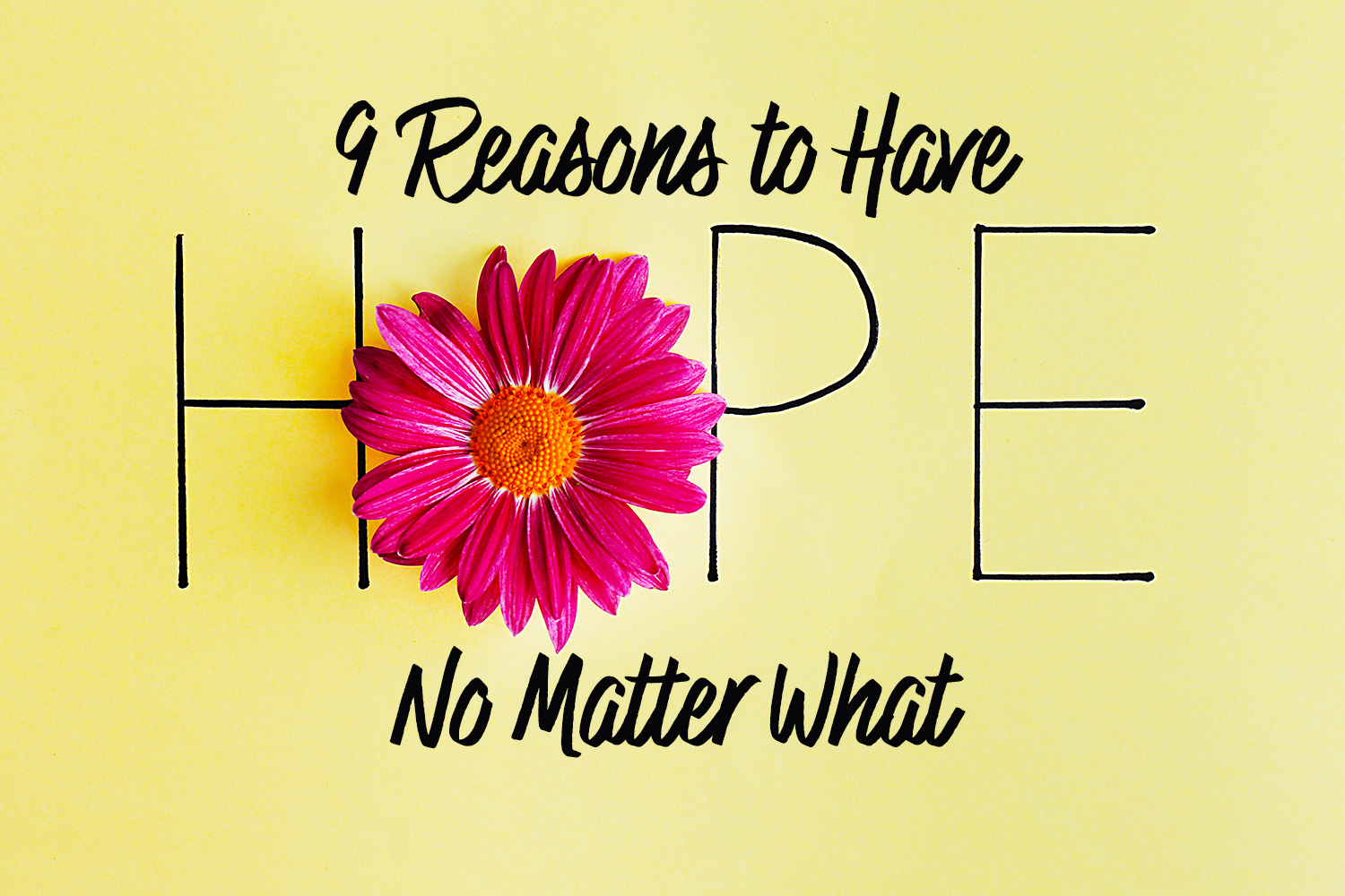 9 Reasons to Have Hope No Matter What