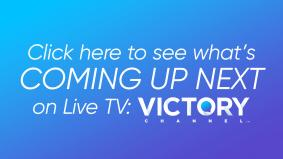 Click here to see what's next on the VICTORY network!