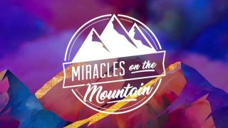2021 Miracles on the Mountain: God's Will Is Divine Healing (10:00 a.m.)