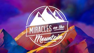 2021 Miracles on the Mountain: Healed, Happy and Whole (7:00 p.m.)